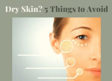 5 Things to Avoid If You Have Dry Skin